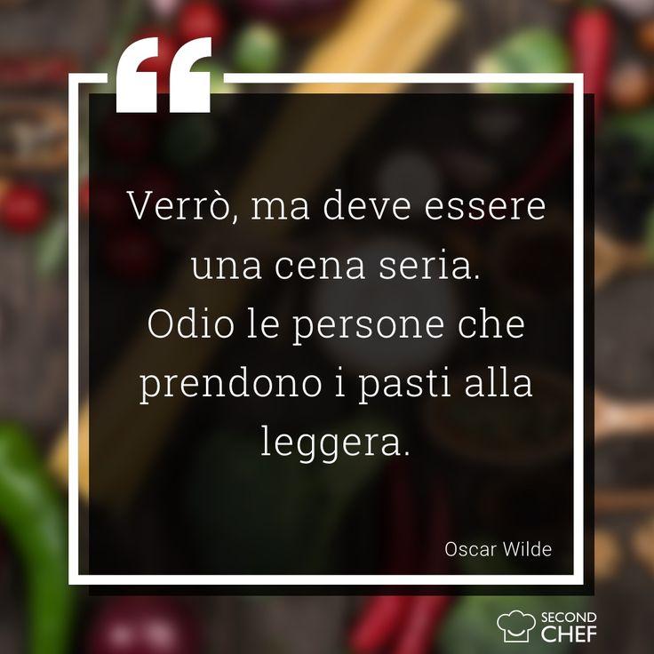 """Verrò, ma deve essere una cena seria. Odio le persone che prendono i pasti alla leggera""""  (Oscar Wilde)   #BuonaDomenica #weekendconsecondchef #Second_Chef"""