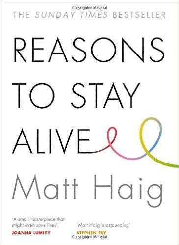Reasons to Stay Alive  by Matt Haig  Author writes about his own struggle with depression and how he made it through the darkness.