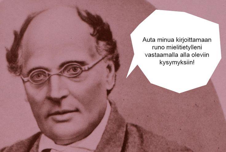 J.L. Runeberg: RUNEPELI! Auta minua kirjoittamaan runo mielitietylleni vastaamalla alla oleviin kysymyksiin!