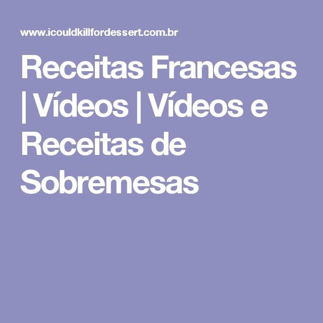 Receitas Francesas   Vídeos   Vídeos e Receitas de Sobremesas