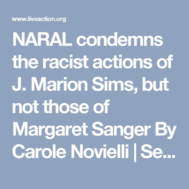 NARAL condemns the racist actions of J. Marion Sims, but not those of Margaret Sanger By Carole Novielli |  September 15, 2017 , 08:18am