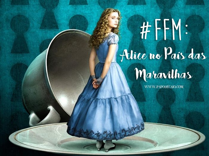 Papo de Caio: #FFM: Fashion From Movies - Alice no País das Maravilhas