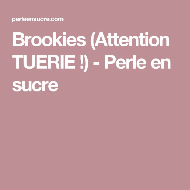 Brookies (Attention TUERIE !) - Perle en sucre