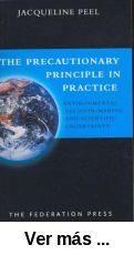 The precautionary principle in practice : enviornmental      decision-making and scientific uncertainty / Jacqueline Peel. --      Sydney : The Federation, 2005 http://absysnet.bbtk.ull.es/cgi-bin/abnetopac01?TITN=505393