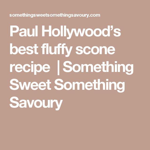 Paul Hollywood's best fluffy scone recipe | Something Sweet Something Savoury