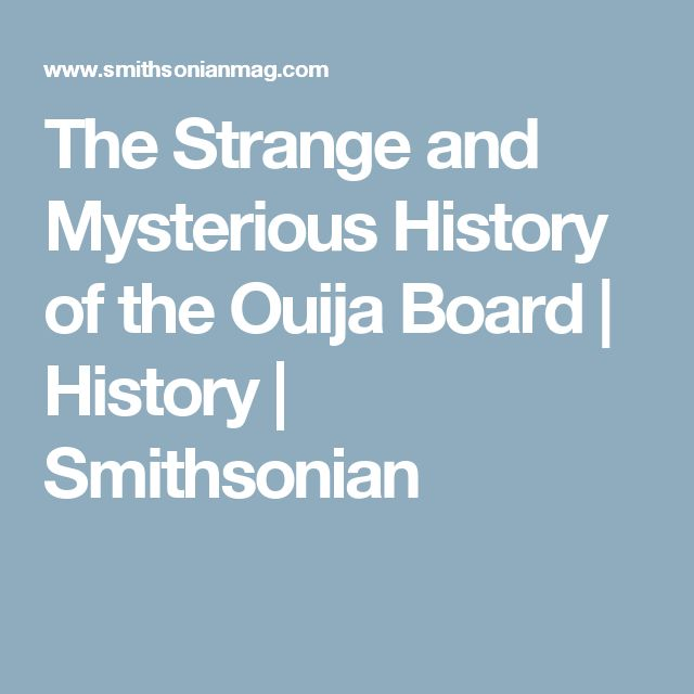 The Strange and Mysterious History of the Ouija Board      |     History | Smithsonian