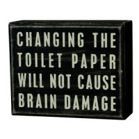 Changing the toilet paper will not cause brain damage!: Box Sign, Signs, Quote, Funny, Toilets, Bathroom, Toilet Paper