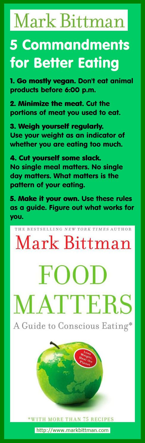 Mark Bittman's 5 Commandments for Better Eating - Excerpted from Food Matters: A Guide to Conscious Eating by Mark Bittman.