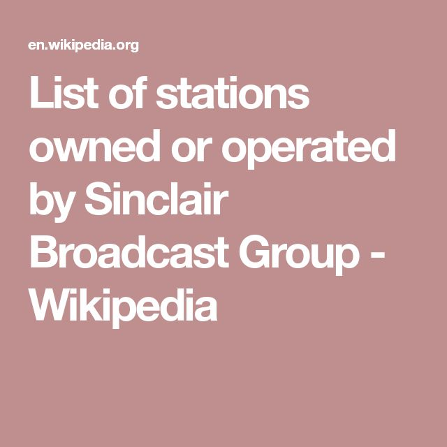 List of stations owned or operated by Sinclair Broadcast Group - Wikipedia