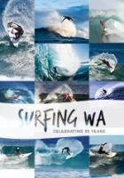 Surfing WA : celebrating 50 years / edited by Bon Sibree ; contribtors: Caroline Wood, Erin Molloy, Tim Thirsk, Damian Lipscombe, Mark Lnae, Filomina D'Cruz.