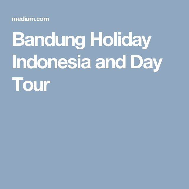 Bandung Holiday Indonesia and Day Tour