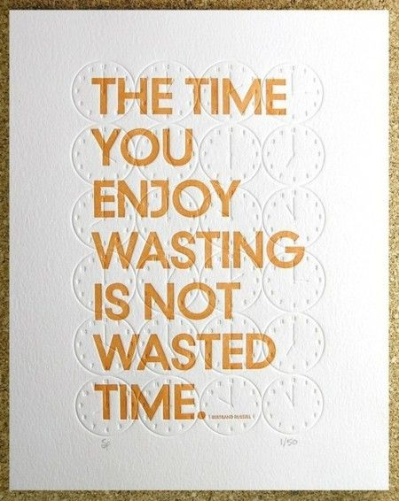 Like when I'm on Pinterest for hours! Ha!: Thoughts, Enjoying Wasting, Remember This, Life Mottos, True, Wasting Time, Living, Inspiration Quotes, Wise Words