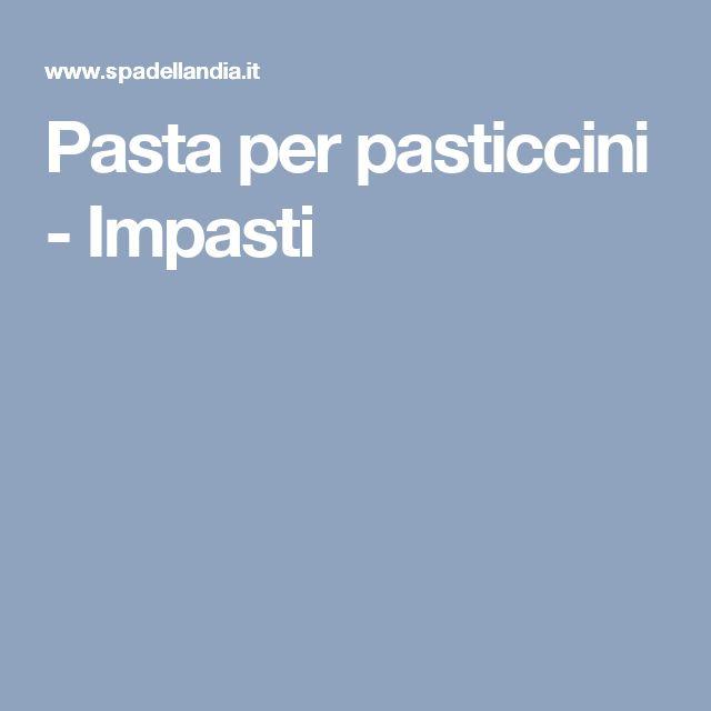 Pasta per pasticcini - Impasti