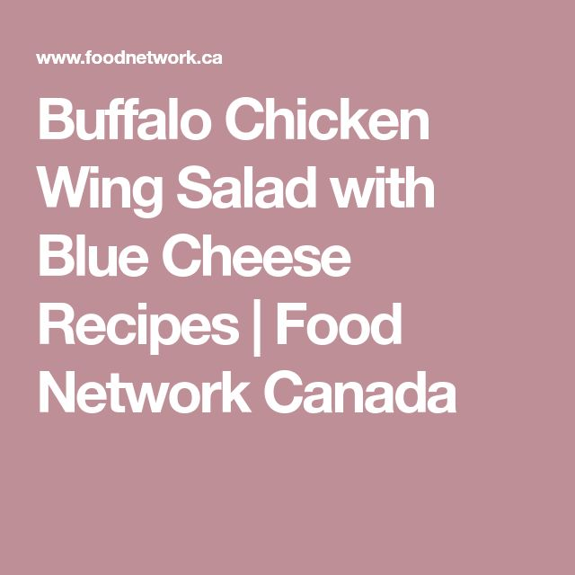 Buffalo Chicken Wing Salad with Blue Cheese Recipes | Food Network Canada