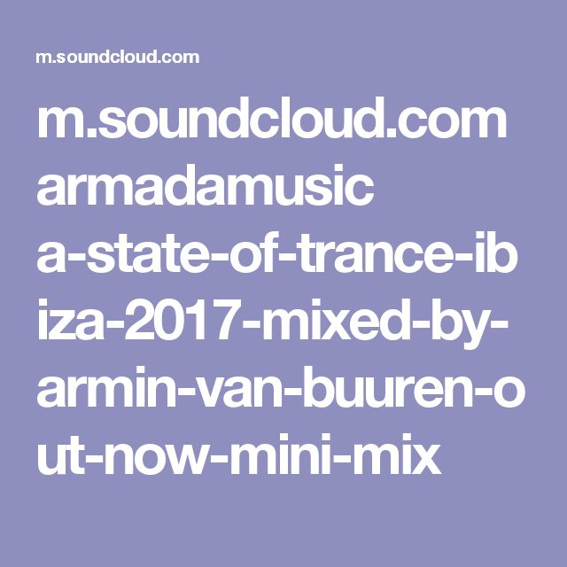 m.soundcloud.com armadamusic a-state-of-trance-ibiza-2017-mixed-by-armin-van-buuren-out-now-mini-mix