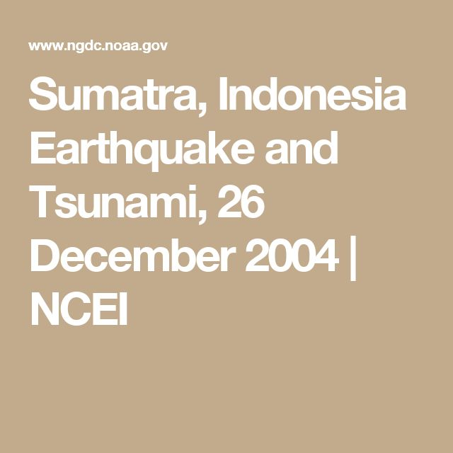 Sumatra, Indonesia Earthquake and Tsunami, 26 December 2004 | NCEI