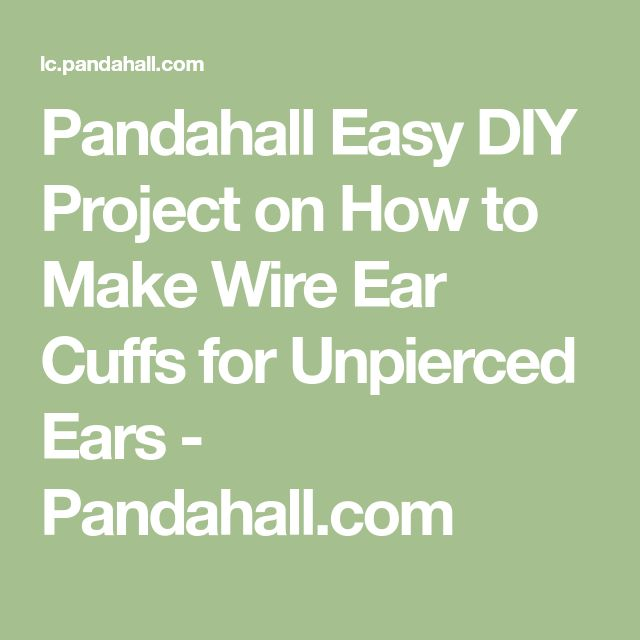 Pandahall Easy DIY Project on How to Make Wire Ear Cuffs for Unpierced Ears - Pandahall.com