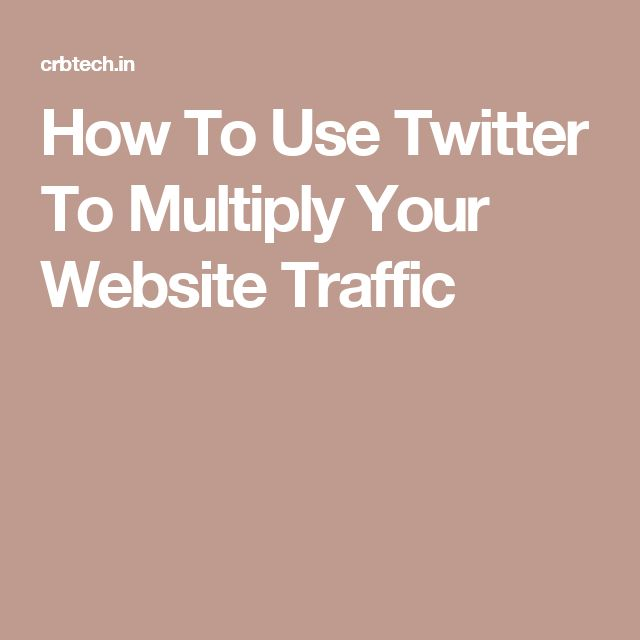 How To Use Twitter To Multiply Your Website Traffic