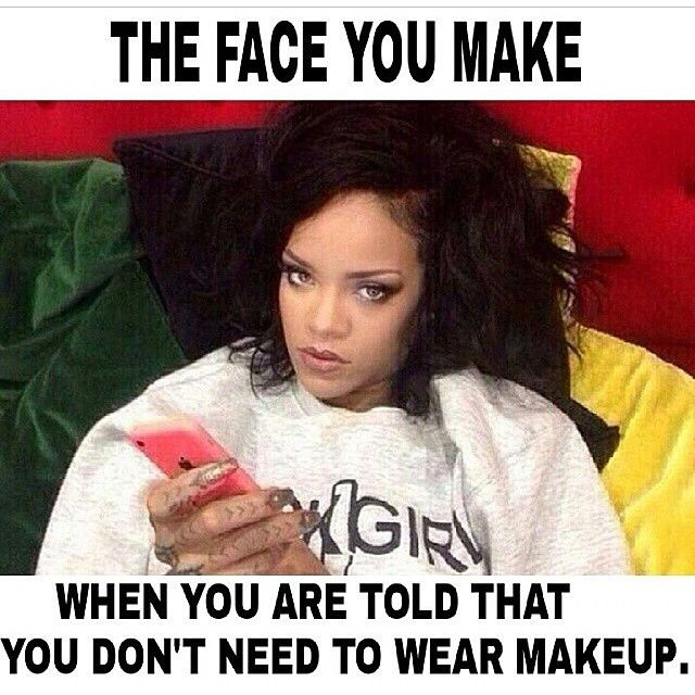 You wear too much makeup