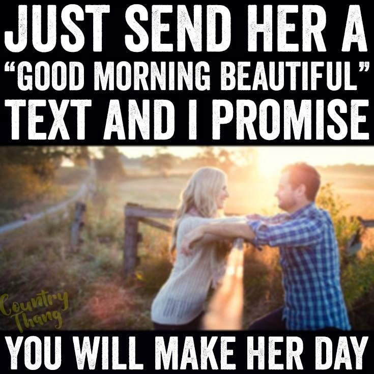 "Just send her a ""Good Morning BEAUTIFUL"" text and I promise you will make her day. #relationshipquotes #relationshipgoals #countrycouple #lifefactquotes #countrythang #countrythangquotes #countryquotes #countrysayings"