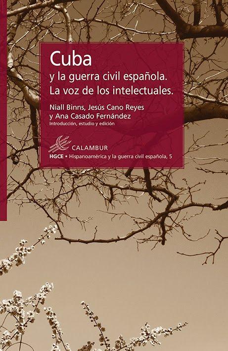 Cuba y la Guerra Civil española : la voz de los intelectuales / Niall Binns, Jesús Cano Reyes y Ana Casado Fernández, introducción, estudio y edición