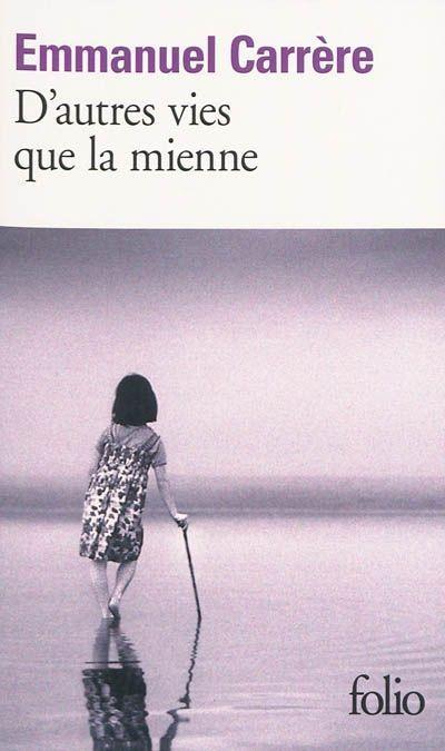 D'autres vies que la mienne par Emmanuel Carrère