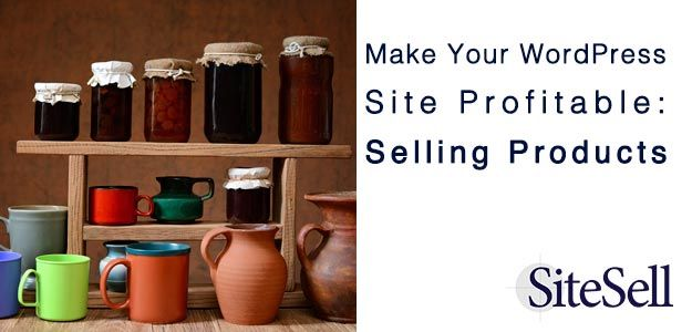 Make Your WordPress Site Profitable: Selling Products via @sitesell