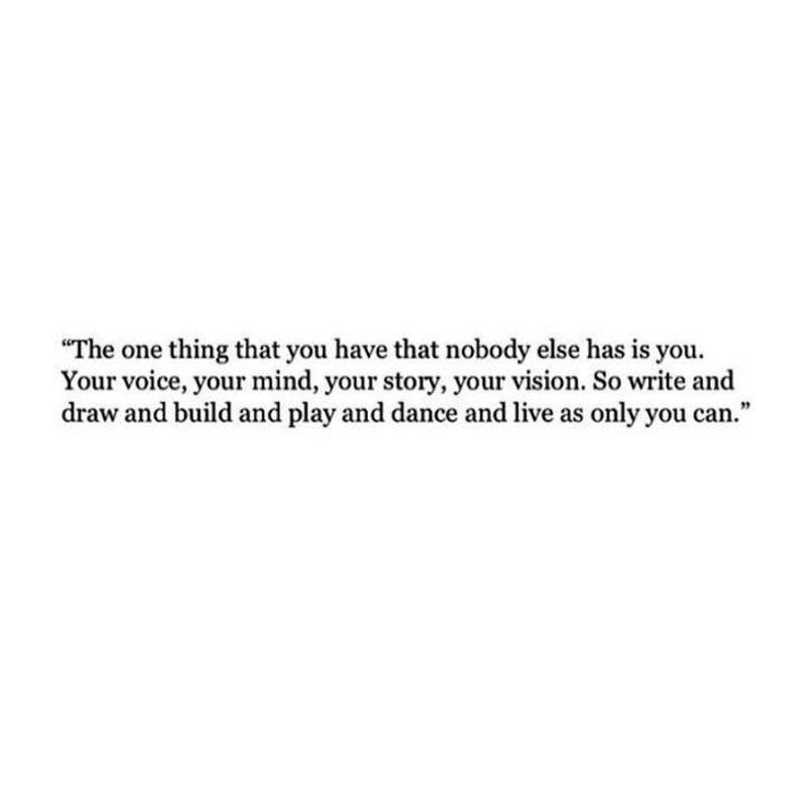 """""""La única cosa que tu tienes y que nadie mas tiene eres Tu. Tu voz,tu mente, tu historia,tu vision.así que escribe y construye y juega y baila y vive como solo tu puedes """" @tipsdebellezanataliaparis"""