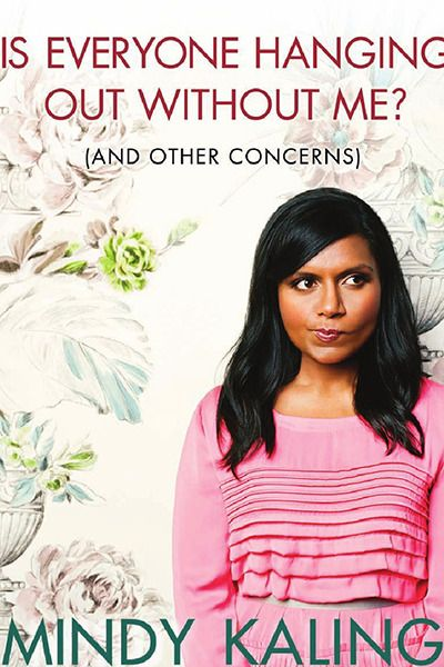 """""""Is Everyone Hanging Out Without Me? (And Other Concerns)"""" – Mindy Kaling"""