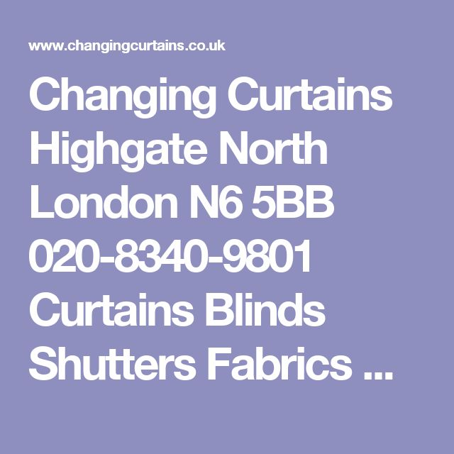 Changing Curtains Highgate North London N6 5BB 020-8340-9801 Curtains Blinds Shutters Fabrics Wallpaper Curtain Poles Curtain Tracks Bay Window Poles Bay window Tracks pinch pleat curtains goblet pleat curtains eyeletted curtains pencil pleat curtains interlined curtains blackout lined curtains large curtains secondhand curtains designer curtains hand finished curtains made to measure curtains swags and tails pelmets covered lathes bottom up blinds roman blinds venetian blinds aluminium…