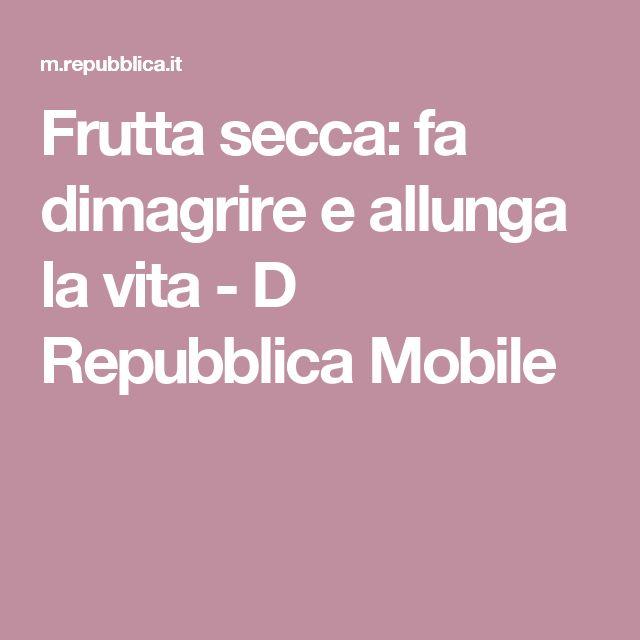 Frutta secca: fa dimagrire e allunga la vita - D Repubblica Mobile