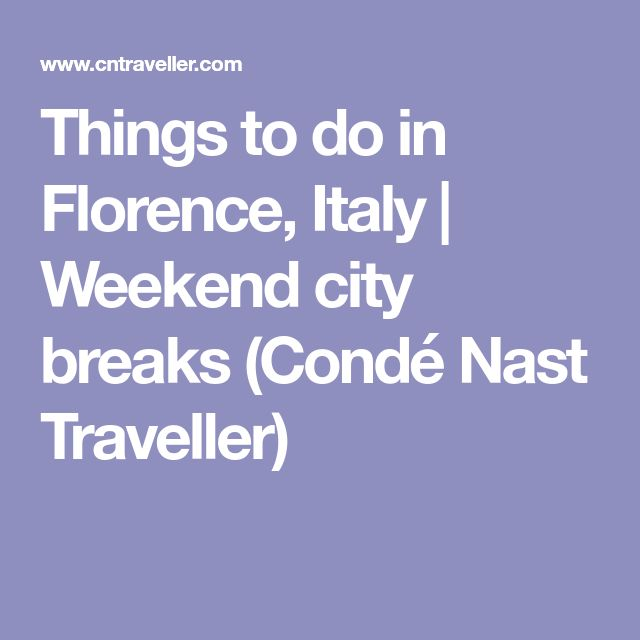 Things to do in Florence, Italy | Weekend city breaks (Condé Nast Traveller)