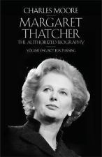 Margaret Thatcher : The Authorized Biography by Charles Moore (Hardback, 2013)