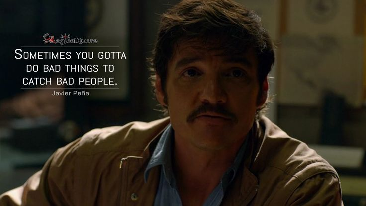 #JavierPeña: Sometimes you gotta do bad things to catch bad people.  More on: http://www.magicalquote.com/series/narcos/ #Narcos