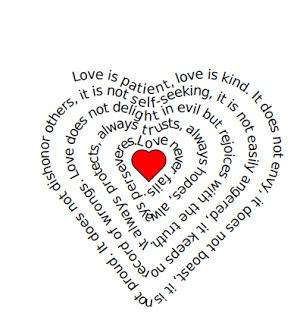 This fun site allows you to type in your own words (poem, story, etc) and then it turns it into a heart shaped page! Here's one I did using part of I Corinthians 13.