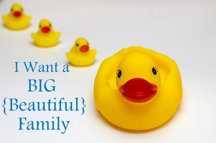 I want a big family :)