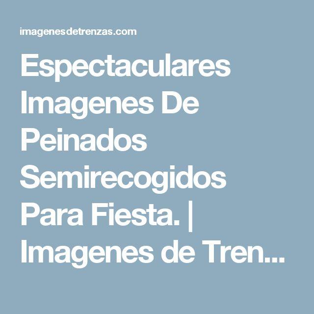 Espectaculares Imagenes De Peinados Semirecogidos Para Fiesta. | Imagenes de Trenzas