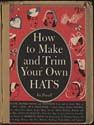 Human Ecology: How to make and trim your own hats.