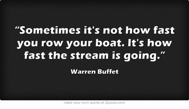Sometimes It S Not How Fast You Row Your Boat It S How Fast The Stream Is Going Warren Buffet Open Real Account Own Quotes Wise Quotes Quotes