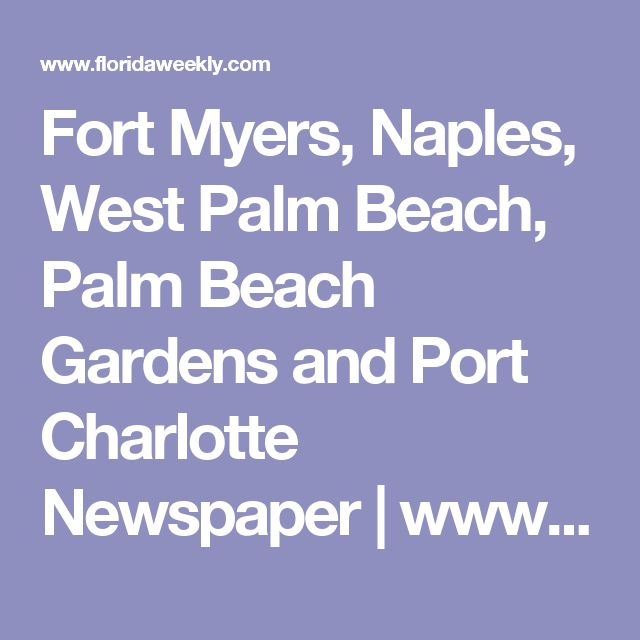 Fort Myers, Naples, West Palm Beach, Palm Beach Gardens and Port Charlotte Newspaper | www.floridaweekly.com | Florida Weekly