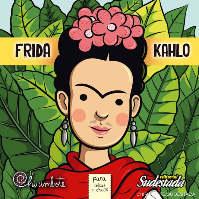 """Las Anti Princesas. """"Queríamos mostrar ejemplos de mujeres que no se quedaron estáticas esperando que un príncipe las salve, sino que cambiaron sus propias vidas."""" Frida Kahlo, unas de las antiprincesas de esta colección infantil."""