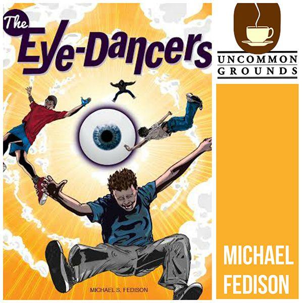 Michael Fedison, author of The Eye=Dancers