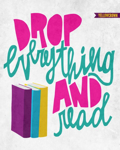 """Drop everything and read""  May have time in my schedule for this!!"