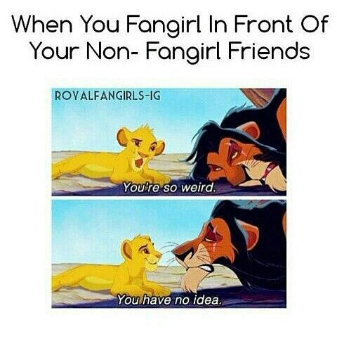Except I have no non fangirl friends