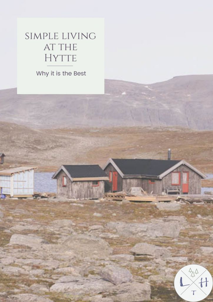 The hytte life is more than getting back to their roots it is about enjoying the beautiful nature surrounding them. It is about simple living.