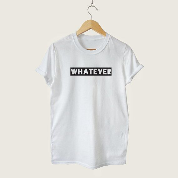df424ffe Whatever T-shirt, Sarcastic Unisex Mens Womens Funny Slogan Shirt ...