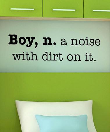 Boy: Noun. A noise with dirt on it!