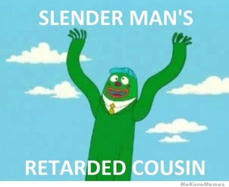 Slender Man's Retarded Cousin