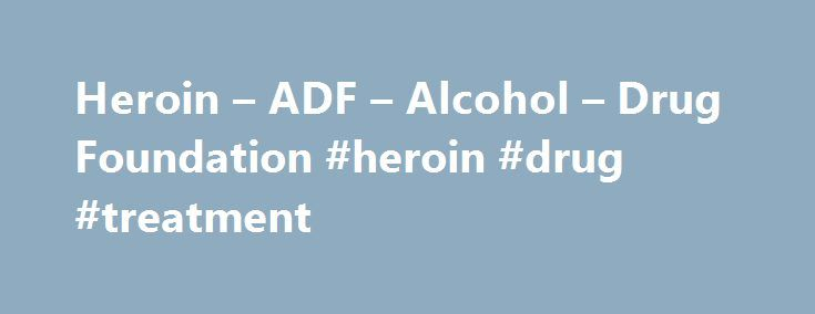 Heroin – ADF – Alcohol – Drug Foundation #heroin #drug #treatment http://idaho.nef2.com/heroin-adf-alcohol-drug-foundation-heroin-drug-treatment/  # Heroin What is heroin? Heroin is a depressant drug, which means it slows down the messages travelling between your brain and body. Heroin belongs to a group of drugs known as opiates that are from the opium poppy. 1 Heroin comes in different forms, including: Fine white powder Coarse off-white granules Tiny pieces of light brown rock 1 Other…