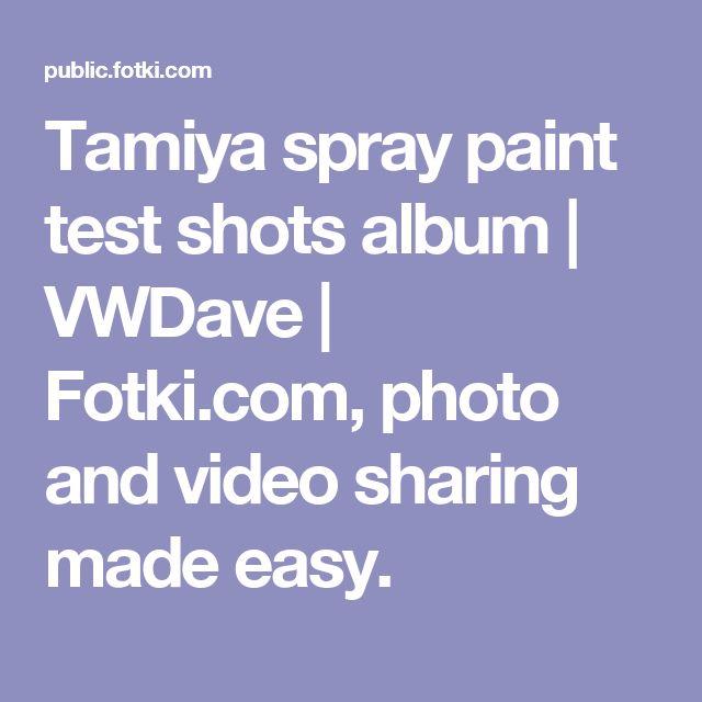 Tamiya spray paint test shots album   VWDave   Fotki.com, photo and video sharing made easy.